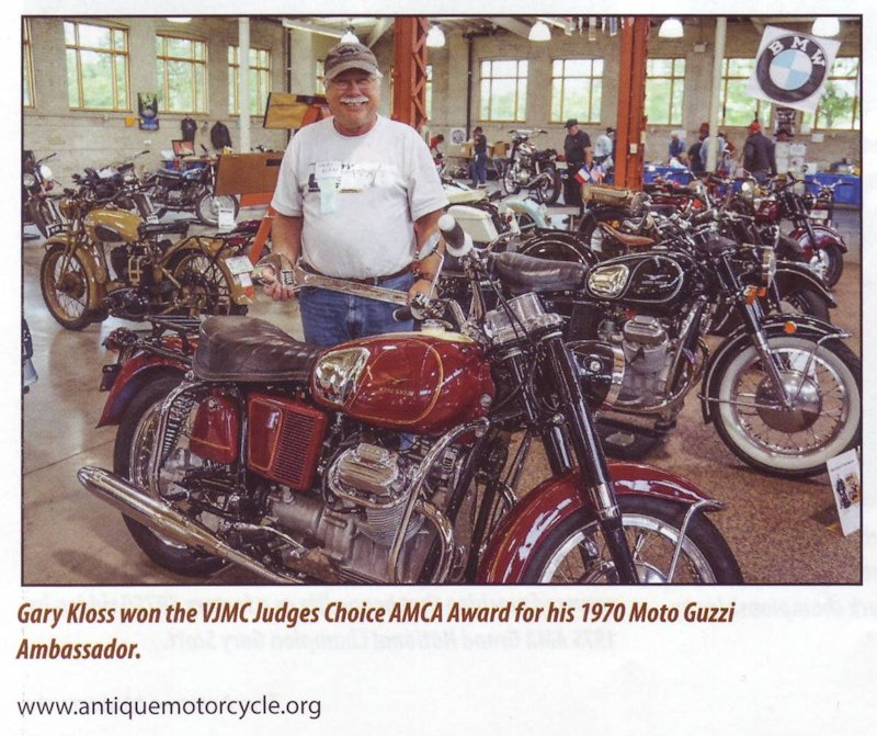 Gary Kloss won the VJMC Judges Choice AMCA Award for his 1970 Moto Guzzi Ambassador. An excerpt from the article published in the The Antique Motorcycle, Volume 54, Number 2: 				 					Highlighting what he refers to as the bike's agrarian utility is the name of the Moto Guzzi restoration outfit where he bought his wiring harness-thisoldtractor.com!